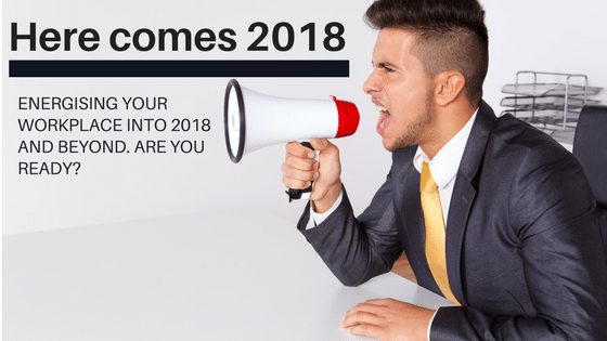 Energising workplace's in 2018 - Energising your workplace into 2018 and beyond. Are you ready?